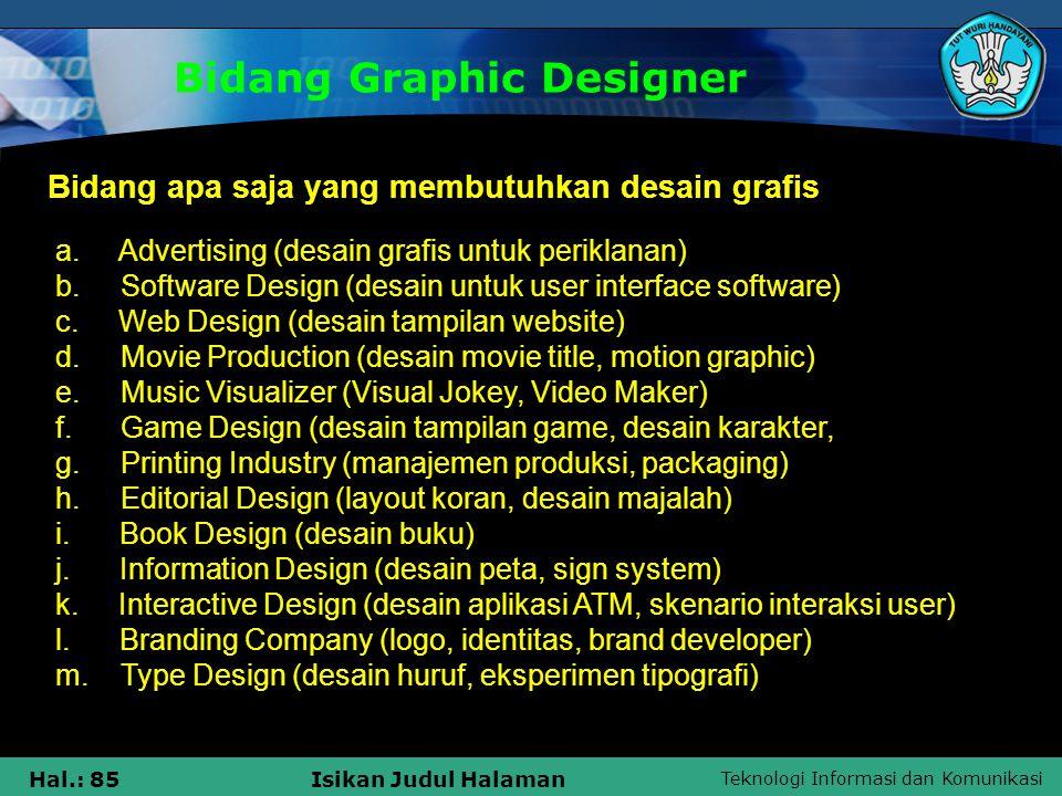 Teknologi Informasi dan Komunikasi Hal.: 85Isikan Judul Halaman Bidang Graphic Designer a. Advertising (desain grafis untuk periklanan) b. Software De