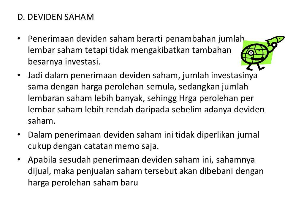 D. DEVIDEN SAHAM • Penerimaan deviden saham berarti penambahan jumlah lembar saham tetapi tidak mengakibatkan tambahan besarnya investasi. • Jadi dala