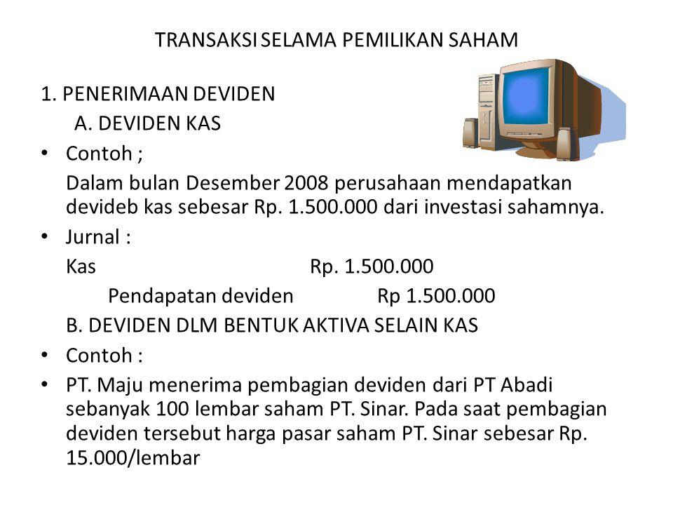 TRANSAKSI SELAMA PEMILIKAN SAHAM 1. PENERIMAAN DEVIDEN A. DEVIDEN KAS • Contoh ; Dalam bulan Desember 2008 perusahaan mendapatkan devideb kas sebesar