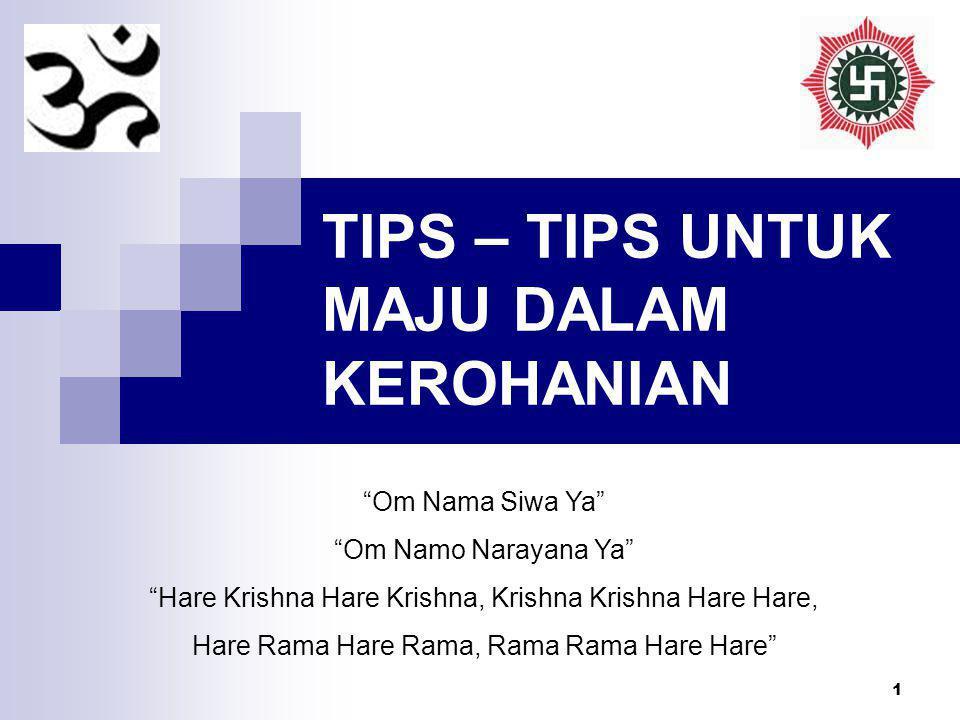 1 TIPS – TIPS UNTUK MAJU DALAM KEROHANIAN Om Nama Siwa Ya Om Namo Narayana Ya Hare Krishna Hare Krishna, Krishna Krishna Hare Hare, Hare Rama Hare Rama, Rama Rama Hare Hare
