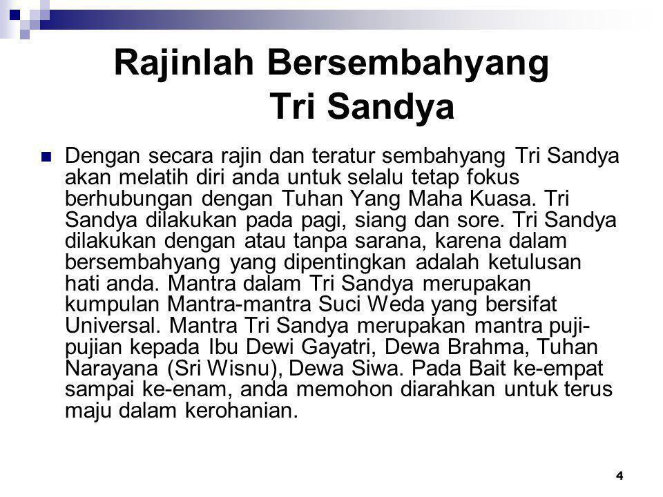 4 Rajinlah Bersembahyang Tri Sandya  Dengan secara rajin dan teratur sembahyang Tri Sandya akan melatih diri anda untuk selalu tetap fokus berhubungan dengan Tuhan Yang Maha Kuasa.