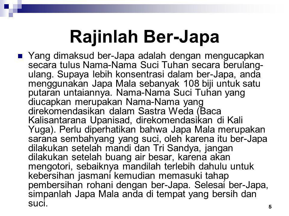 5 Rajinlah Ber-Japa  Yang dimaksud ber-Japa adalah dengan mengucapkan secara tulus Nama-Nama Suci Tuhan secara berulang- ulang.