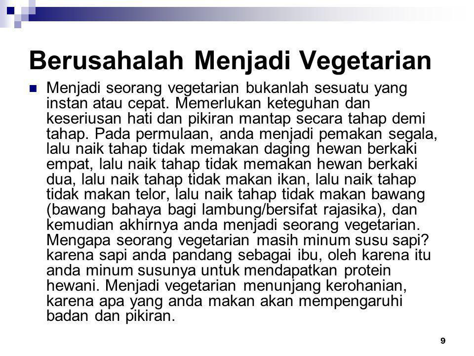 9 Berusahalah Menjadi Vegetarian  Menjadi seorang vegetarian bukanlah sesuatu yang instan atau cepat. Memerlukan keteguhan dan keseriusan hati dan pi