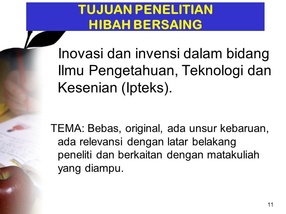 11 TUJUAN PENELITIAN HIBAH BERSAING Inovasi dan invensi dalam bidang Ilmu Pengetahuan, Teknologi dan Kesenian (Ipteks).