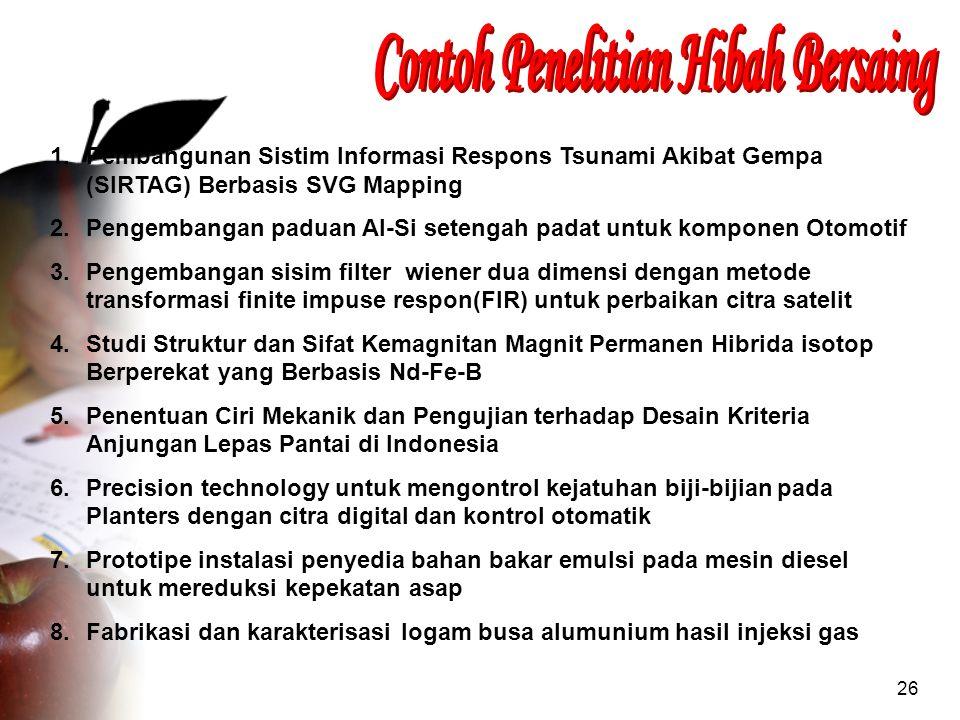 26 1.Pembangunan Sistim Informasi Respons Tsunami Akibat Gempa (SIRTAG) Berbasis SVG Mapping 2.Pengembangan paduan Al-Si setengah padat untuk komponen