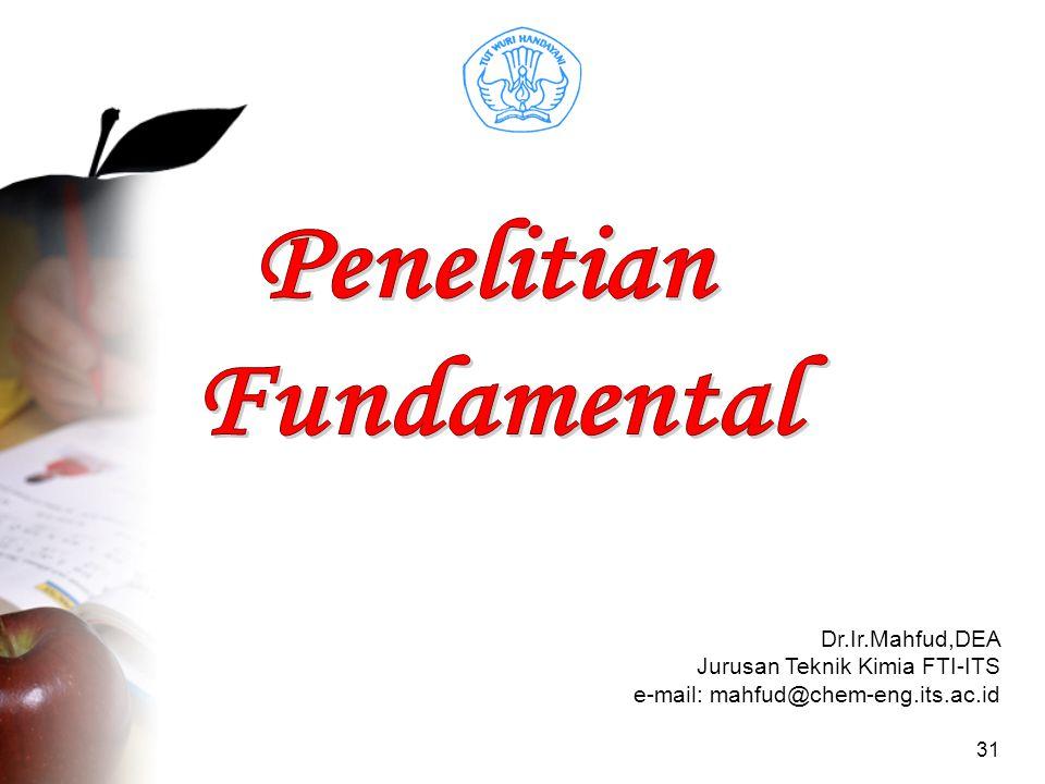 31 Dr.Ir.Mahfud,DEA Jurusan Teknik Kimia FTI-ITS e-mail: mahfud@chem-eng.its.ac.id