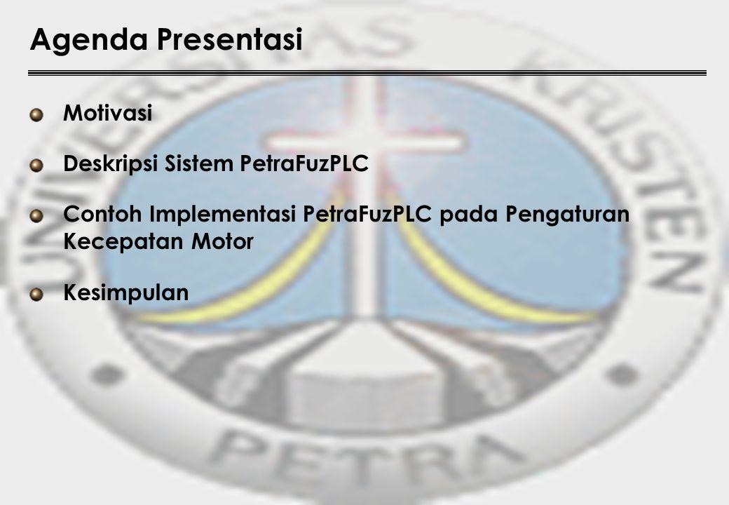 Agenda Presentasi Motivasi Deskripsi Sistem PetraFuzPLC Contoh Implementasi PetraFuzPLC pada Pengaturan Kecepatan Motor Kesimpulan