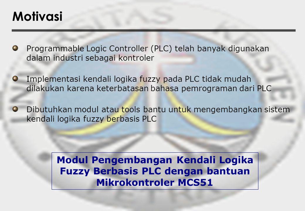 Motivasi Implementasi kendali logika fuzzy pada PLC tidak mudah dilakukan karena keterbatasan bahasa pemrograman dari PLC Programmable Logic Controlle