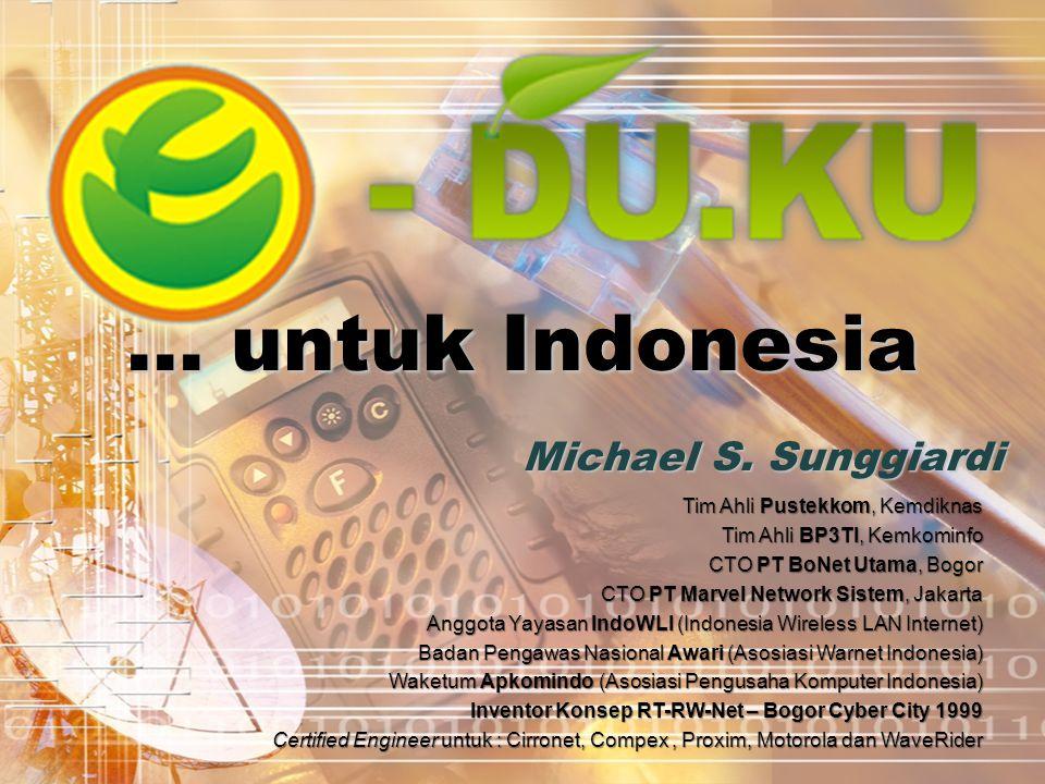 … untuk Indonesia Michael S. Sunggiardi Tim Ahli Pustekkom, Kemdiknas Tim Ahli BP3TI, Kemkominfo CTO PT BoNet Utama, Bogor CTO PT Marvel Network Siste