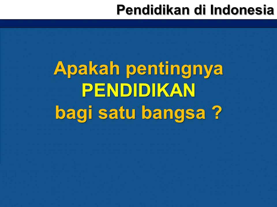 Pendidikan di Indonesia Apakah pentingnya PENDIDIKAN bagi satu bangsa ?