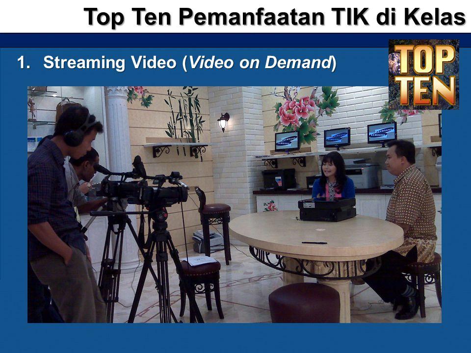 1.Streaming Video (Video on Demand) Top Ten Pemanfaatan TIK di Kelas