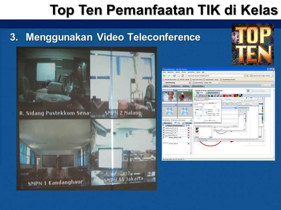 3.Menggunakan Video Teleconference Top Ten Pemanfaatan TIK di Kelas