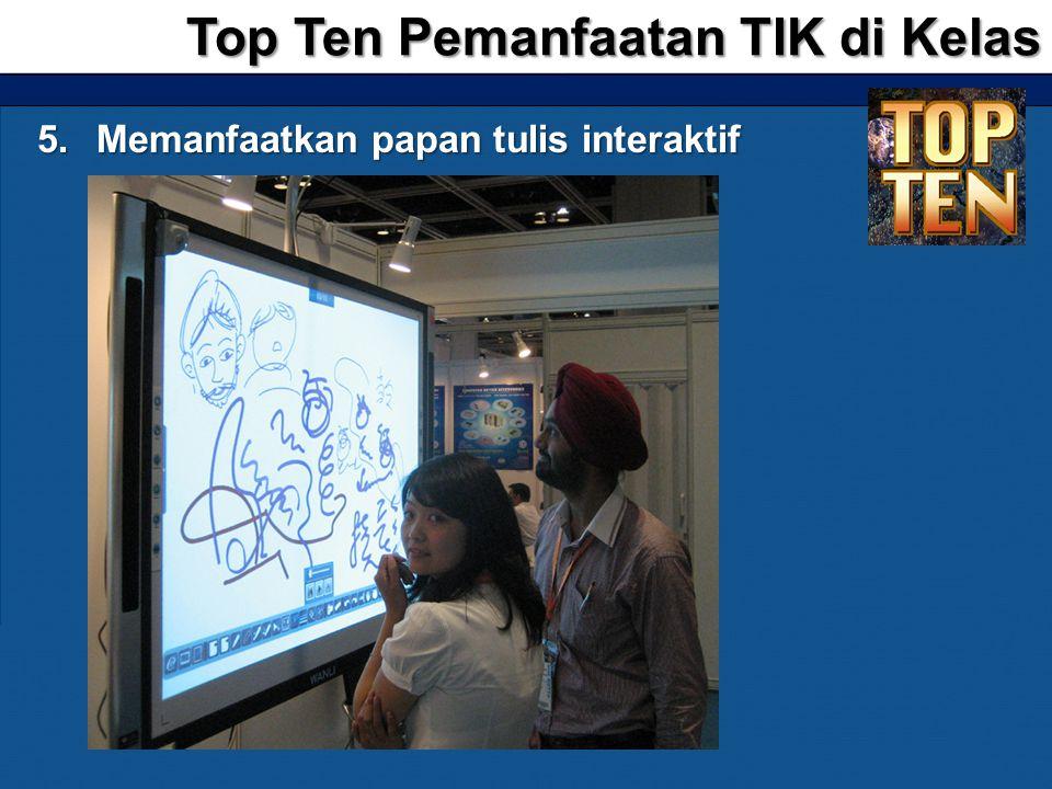 5.Memanfaatkan papan tulis interaktif Top Ten Pemanfaatan TIK di Kelas