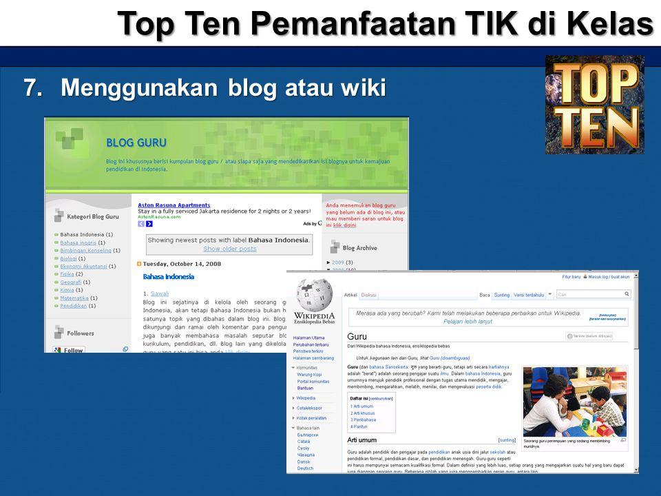 7.Menggunakan blog atau wiki Top Ten Pemanfaatan TIK di Kelas