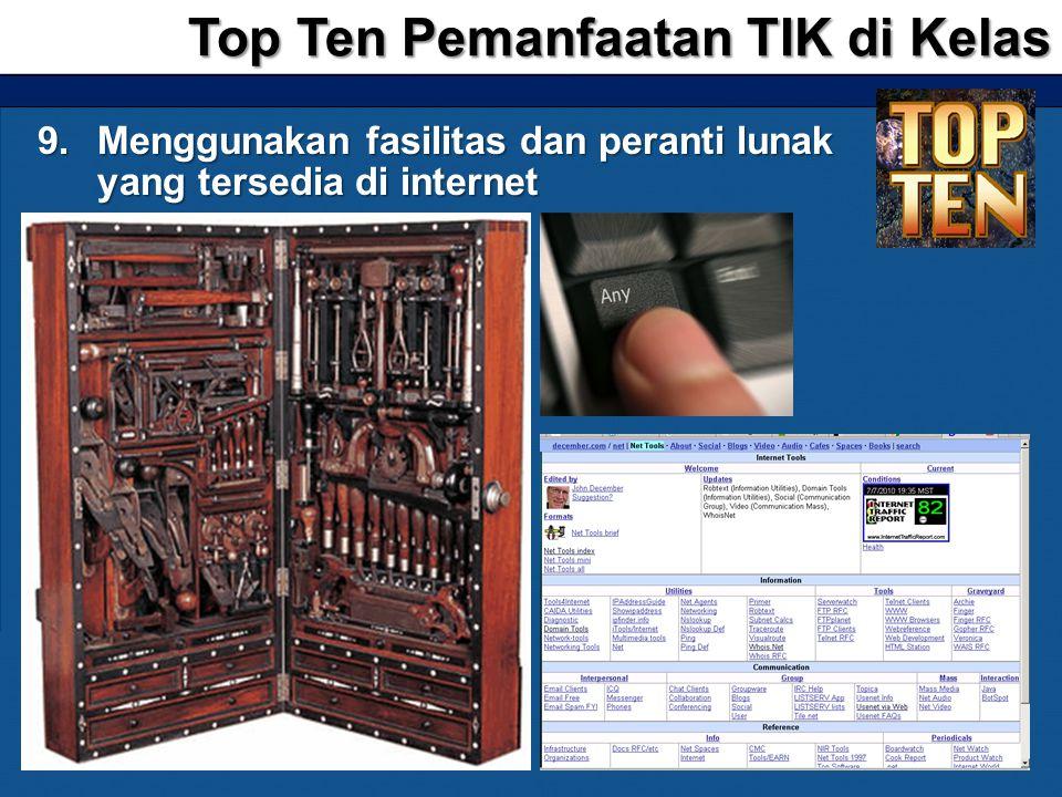 9.Menggunakan fasilitas dan peranti lunak yang tersedia di internet Top Ten Pemanfaatan TIK di Kelas