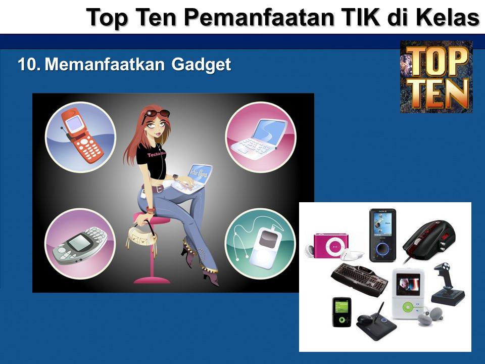 10.Memanfaatkan Gadget Top Ten Pemanfaatan TIK di Kelas
