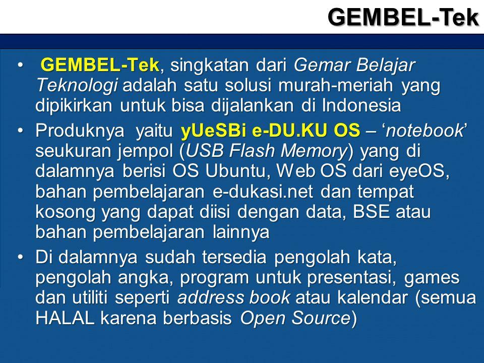 • GEMBEL-Tek, singkatan dari Gemar Belajar Teknologi adalah satu solusi murah-meriah yang dipikirkan untuk bisa dijalankan di Indonesia •Produknya yai