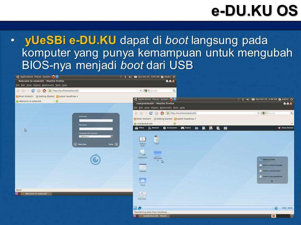 • yUeSBi e-DU.KU dapat di boot langsung pada komputer yang punya kemampuan untuk mengubah BIOS-nya menjadi boot dari USB e-DU.KU OS