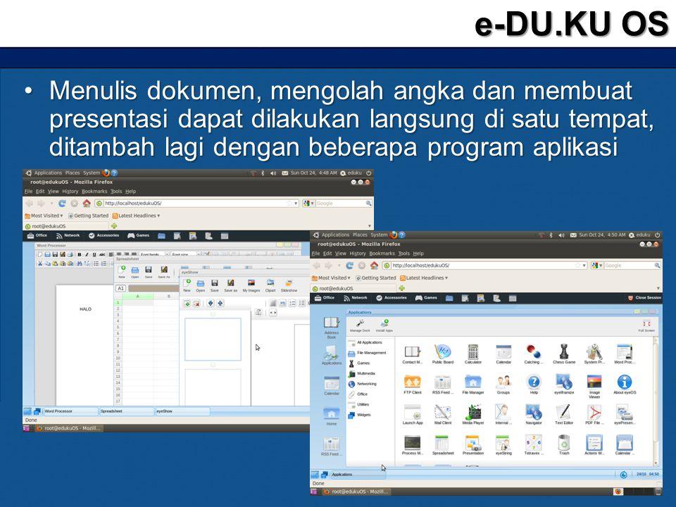•Menulis dokumen, mengolah angka dan membuat presentasi dapat dilakukan langsung di satu tempat, ditambah lagi dengan beberapa program aplikasi e-DU.K