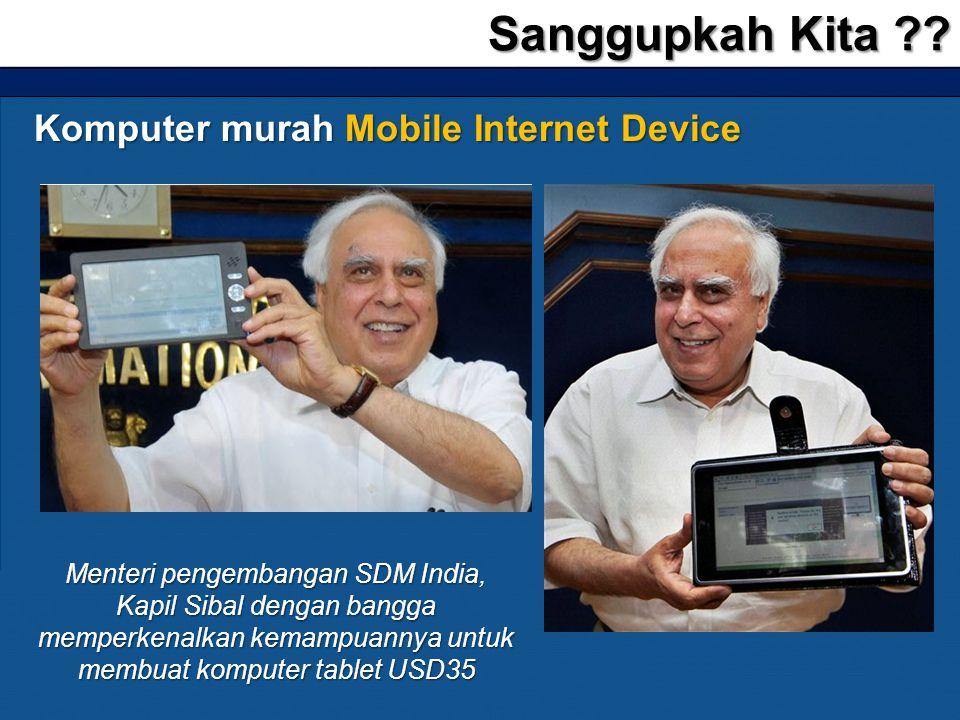 Sanggupkah Kita ?? Komputer murah Mobile Internet Device Menteri pengembangan SDM India, Kapil Sibal dengan bangga memperkenalkan kemampuannya untuk m
