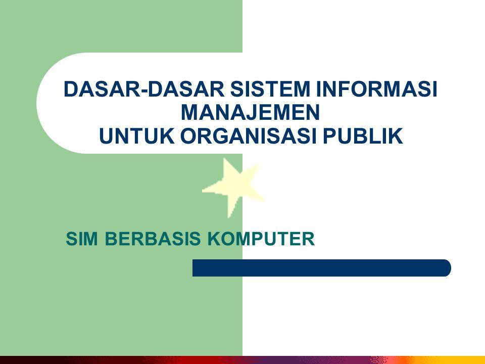 DASAR-DASAR SISTEM INFORMASI MANAJEMEN UNTUK ORGANISASI PUBLIK SIM BERBASIS KOMPUTER