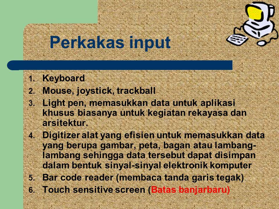 1.Keyboard 2. Mouse, joystick, trackball 3.