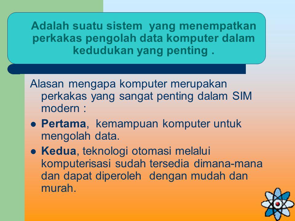 Adalah suatu sistem yang menempatkan perkakas pengolah data komputer dalam kedudukan yang penting.