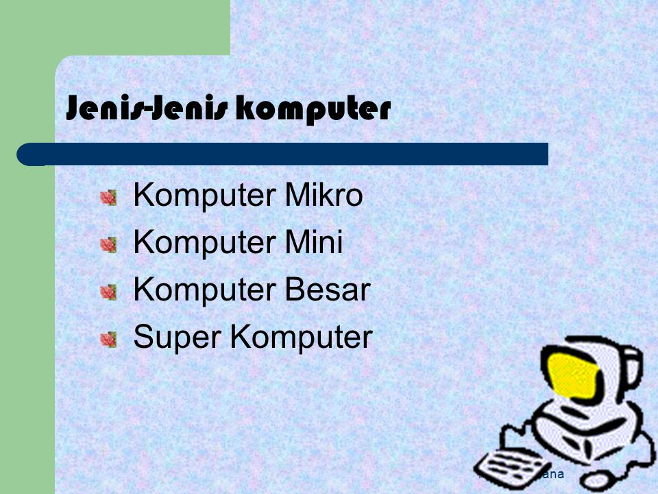 kuliah perdana Jenis-Jenis komputer Komputer Mikro Komputer Mini Komputer Besar Super Komputer