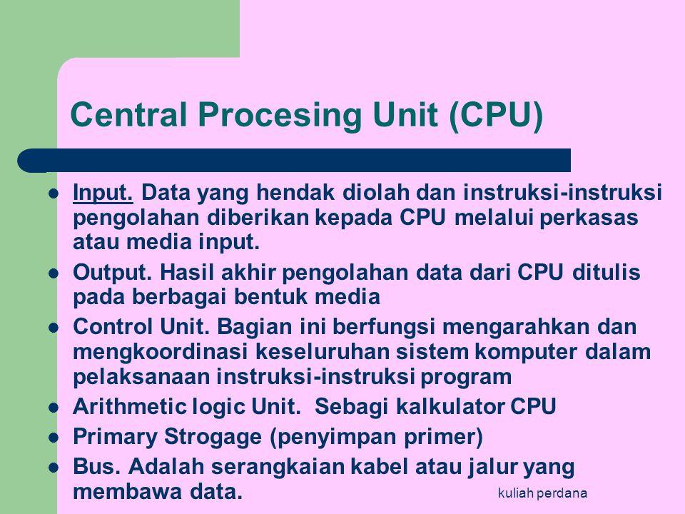 kuliah perdana Central Procesing Unit (CPU)  Input.