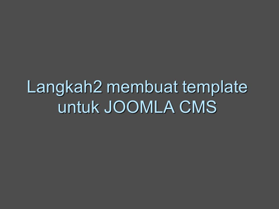 Langkah2 membuat template untuk JOOMLA CMS