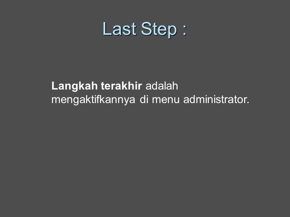 Last Step : Langkah terakhir adalah mengaktifkannya di menu administrator.