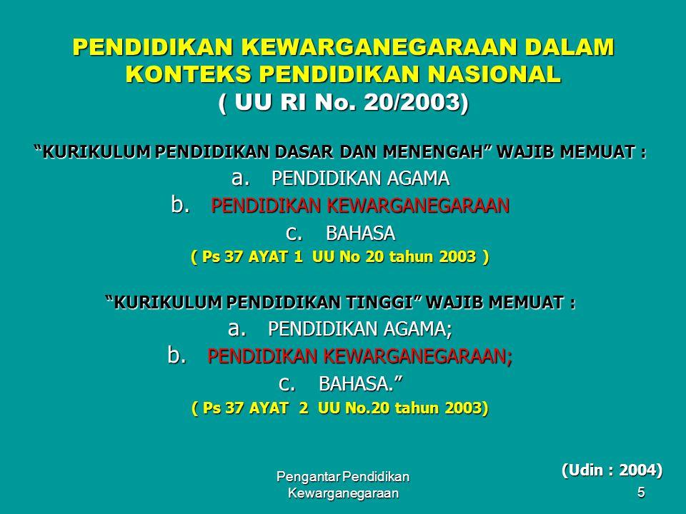 "Pengantar Pendidikan Kewarganegaraan4 PENDIDIKAN KEWARGANEGARAAN DALAM KONTEKS PENDIDIKAN NASIONAL ( UU RI 20/2003) ""PENDIDIKAN NASIONAL BERFUNGSI MEN"