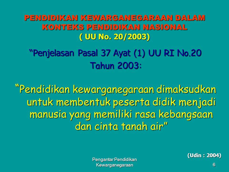 "Pengantar Pendidikan Kewarganegaraan5 PENDIDIKAN KEWARGANEGARAAN DALAM KONTEKS PENDIDIKAN NASIONAL ( UU RI No. 20/2003) ""KURIKULUM PENDIDIKAN DASAR DA"