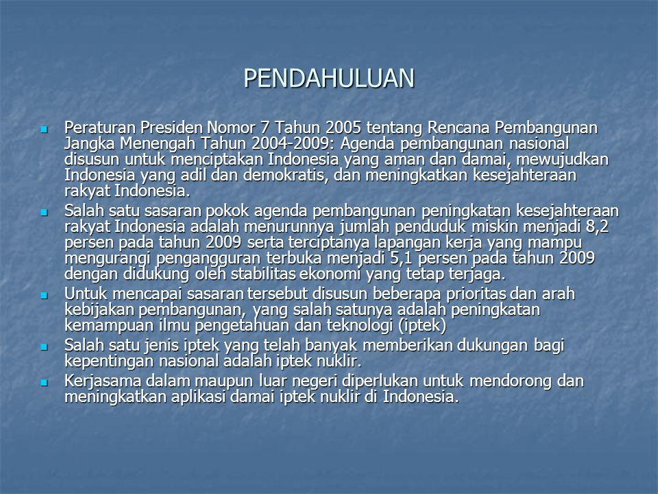 PENDAHULUAN  Peraturan Presiden Nomor 7 Tahun 2005 tentang Rencana Pembangunan Jangka Menengah Tahun 2004-2009: Agenda pembangunan nasional disusun untuk menciptakan Indonesia yang aman dan damai, mewujudkan Indonesia yang adil dan demokratis, dan meningkatkan kesejahteraan rakyat Indonesia.