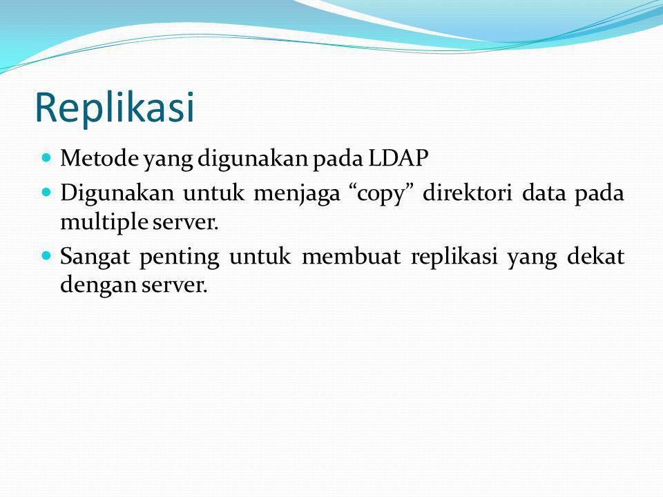 """Replikasi  Metode yang digunakan pada LDAP  Digunakan untuk menjaga """"copy"""" direktori data pada multiple server.  Sangat penting untuk membuat repli"""