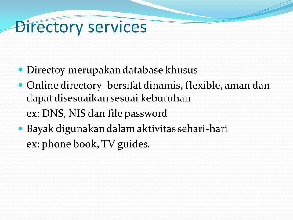 Directory services  Directoy merupakan database khusus  Online directory bersifat dinamis, flexible, aman dan dapat disesuaikan sesuai kebutuhan ex: