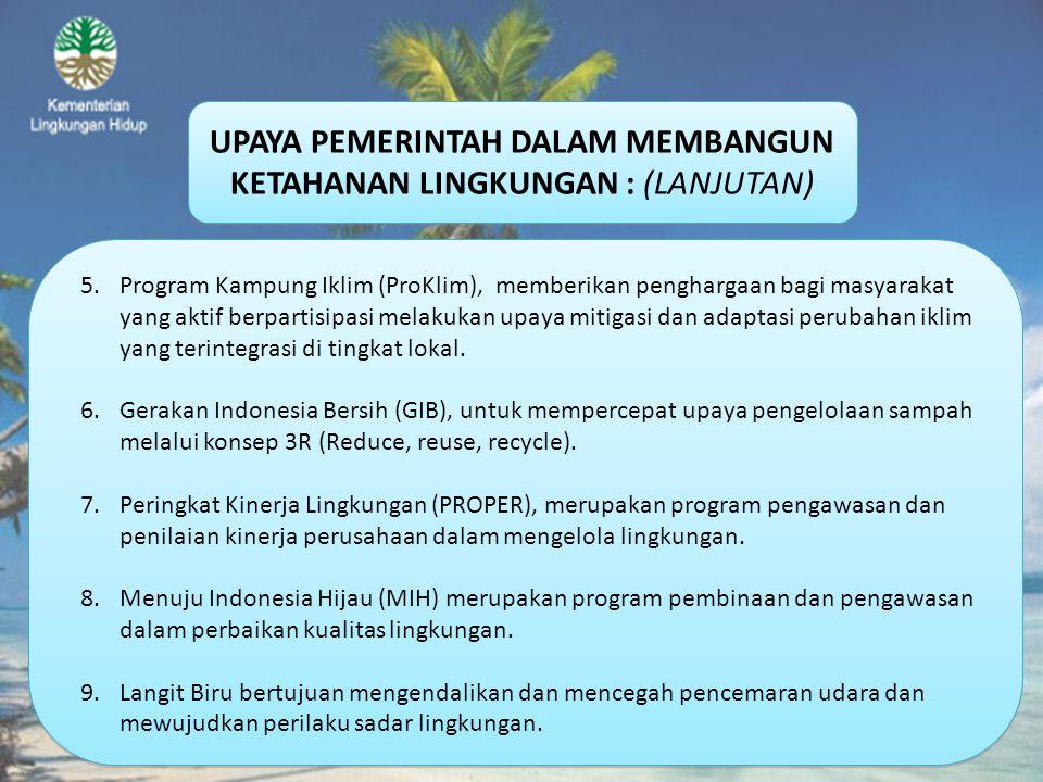 UPAYA PEMERINTAH DALAM MEMBANGUN KETAHANAN LINGKUNGAN : (LANJUTAN) 5.Program Kampung Iklim (ProKlim), memberikan penghargaan bagi masyarakat yang akti