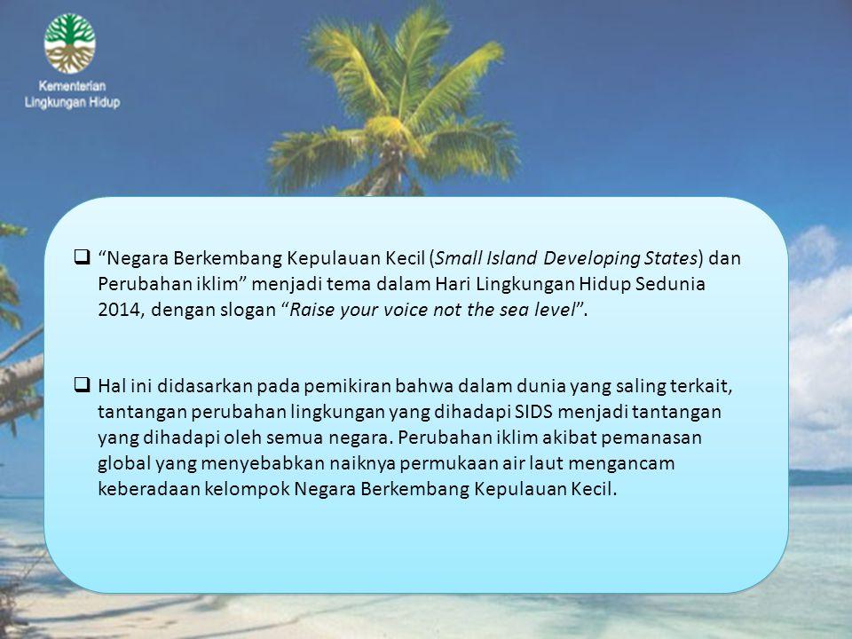 " ""Negara Berkembang Kepulauan Kecil (Small Island Developing States) dan Perubahan iklim"" menjadi tema dalam Hari Lingkungan Hidup Sedunia 2014, deng"