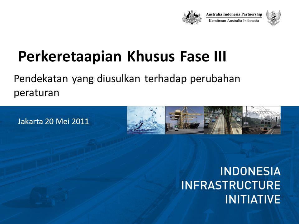 Perkeretaapian Khusus Fase III Pendekatan yang diusulkan terhadap perubahan peraturan Jakarta 20 Mei 2011