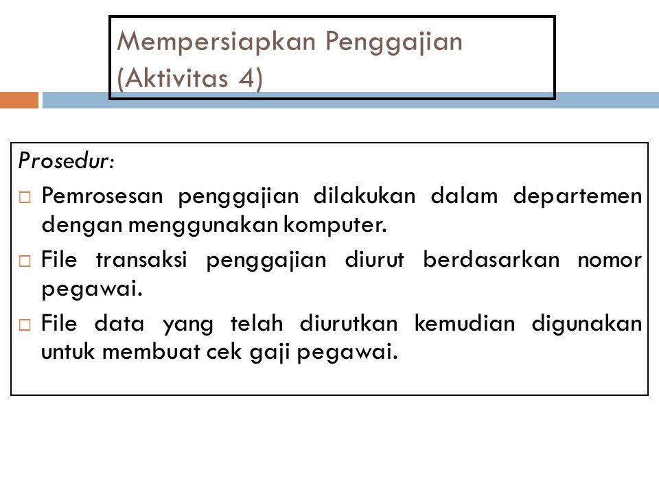 Mempersiapkan Penggajian (Aktivitas 4) Prosedur:  Pemrosesan penggajian dilakukan dalam departemen dengan menggunakan komputer.  File transaksi peng