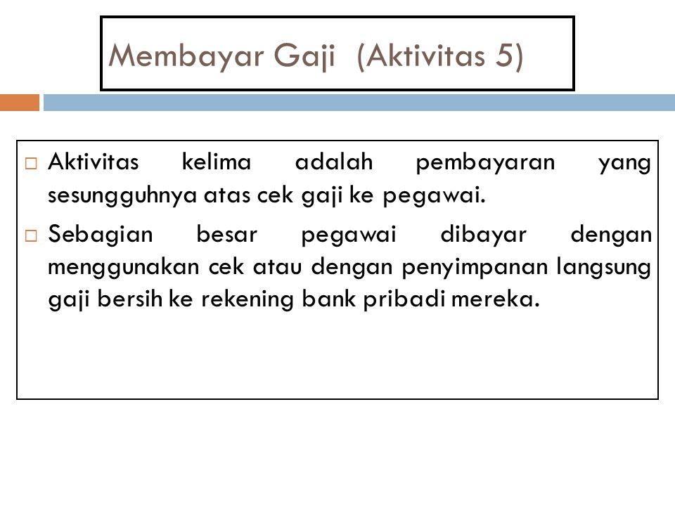Membayar Gaji (Aktivitas 5)  Aktivitas kelima adalah pembayaran yang sesungguhnya atas cek gaji ke pegawai.  Sebagian besar pegawai dibayar dengan m