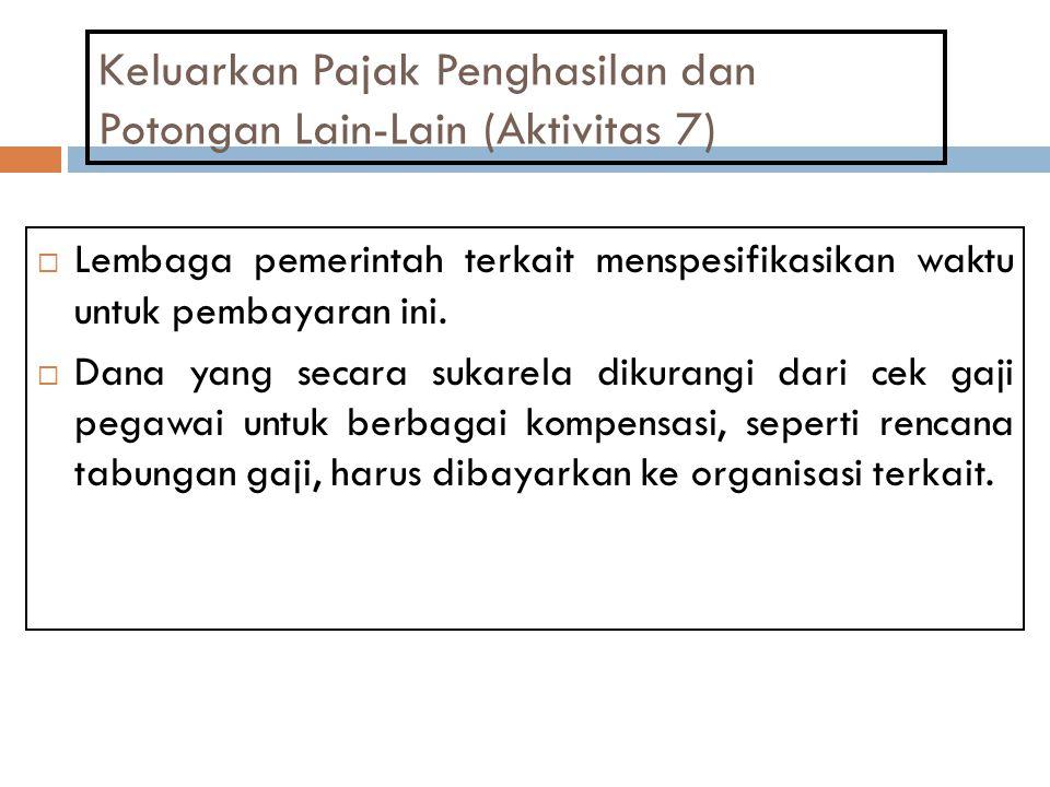 Keluarkan Pajak Penghasilan dan Potongan Lain-Lain (Aktivitas 7)  Lembaga pemerintah terkait menspesifikasikan waktu untuk pembayaran ini.  Dana yan