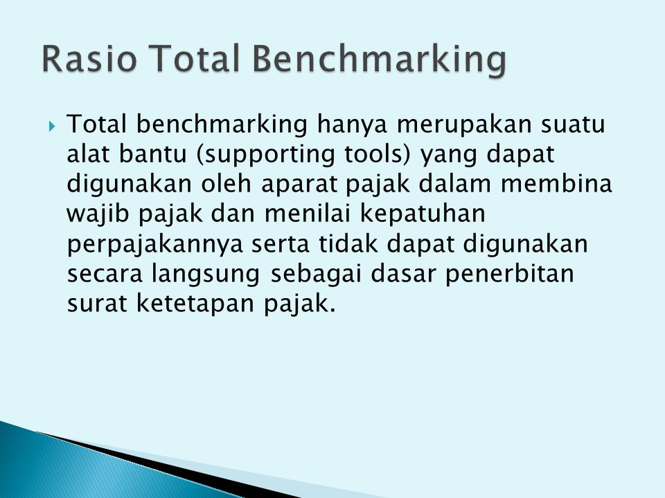  Total benchmarking hanya merupakan suatu alat bantu (supporting tools) yang dapat digunakan oleh aparat pajak dalam membina wajib pajak dan menilai
