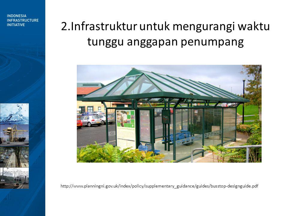 2.Infrastruktur untuk mengurangi waktu tunggu anggapan penumpang http://www.planningni.gov.uk/index/policy/supplementary_guidance/guides/busstop-desig