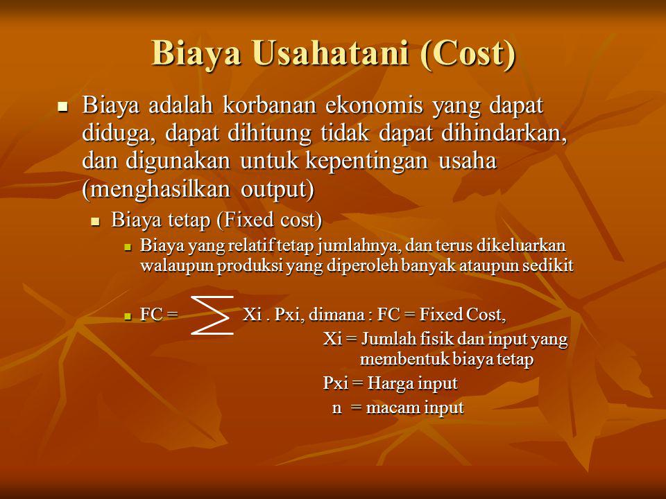 Biaya Usahatani (Cost)  Biaya adalah korbanan ekonomis yang dapat diduga, dapat dihitung tidak dapat dihindarkan, dan digunakan untuk kepentingan usa