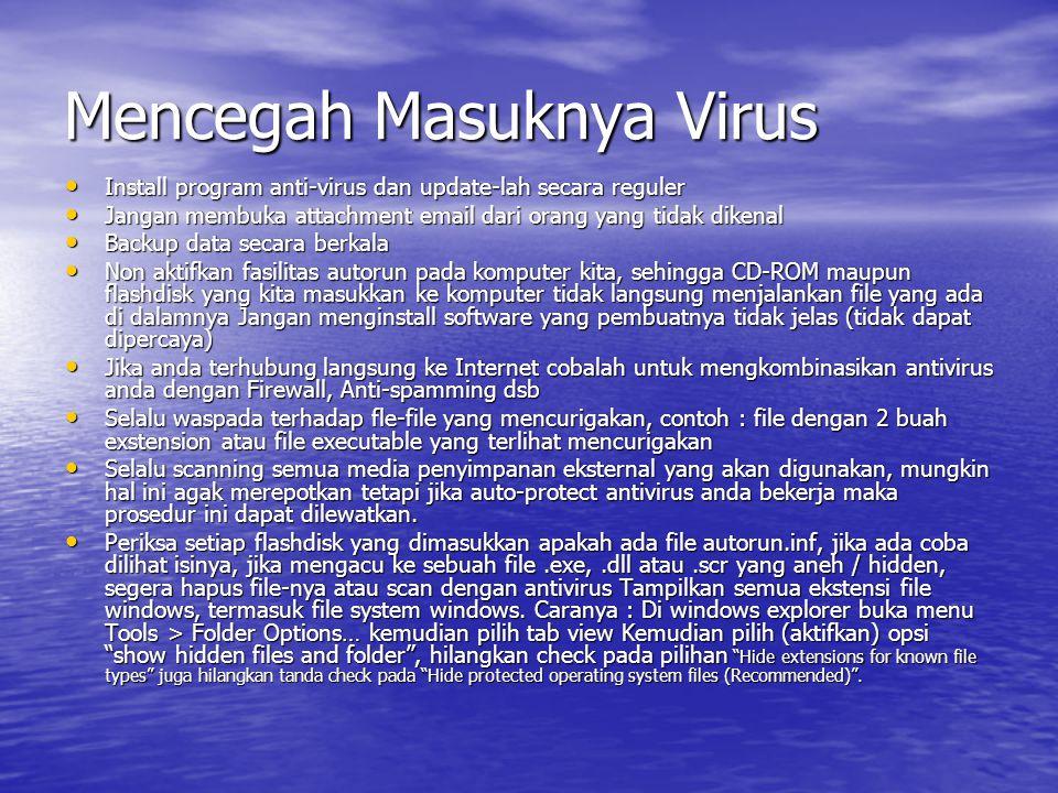 Mencegah Masuknya Virus • Install program anti-virus dan update-lah secara reguler • Jangan membuka attachment email dari orang yang tidak dikenal • B