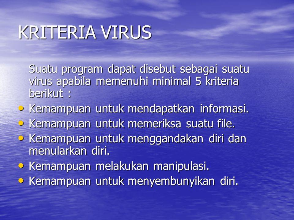 KRITERIA VIRUS Suatu program dapat disebut sebagai suatu virus apabila memenuhi minimal 5 kriteria berikut : • Kemampuan untuk mendapatkan informasi.