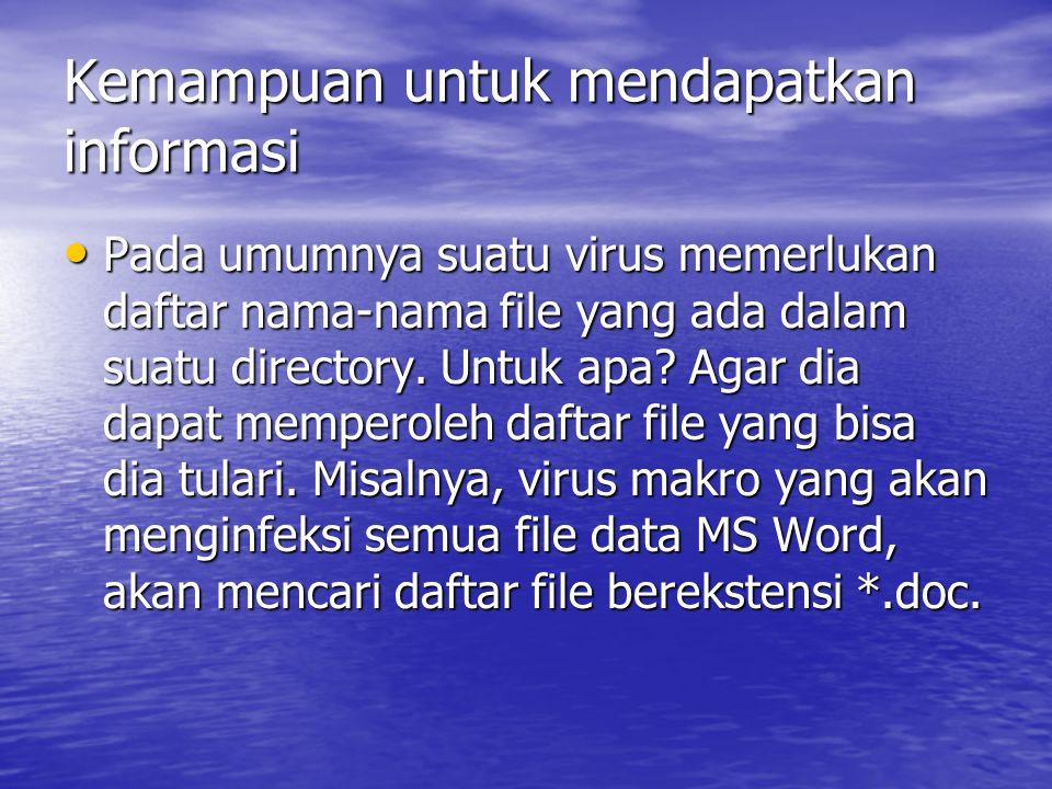Kemampuan memeriksa suatu program • Suatu virus juga harus bisa memeriksa suatu file yang akan ditulari, misalnya dia bertugas menulari program berekstensi *.doc, maka dia harus memeriksa apakah file dokumen tersebut telah terinfeksi ataupun belum, karena jika sudah, akan percuma menularinya lagi.