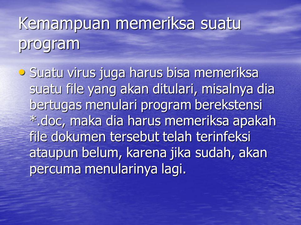 Kemampuan memeriksa suatu program • Suatu virus juga harus bisa memeriksa suatu file yang akan ditulari, misalnya dia bertugas menulari program bereks