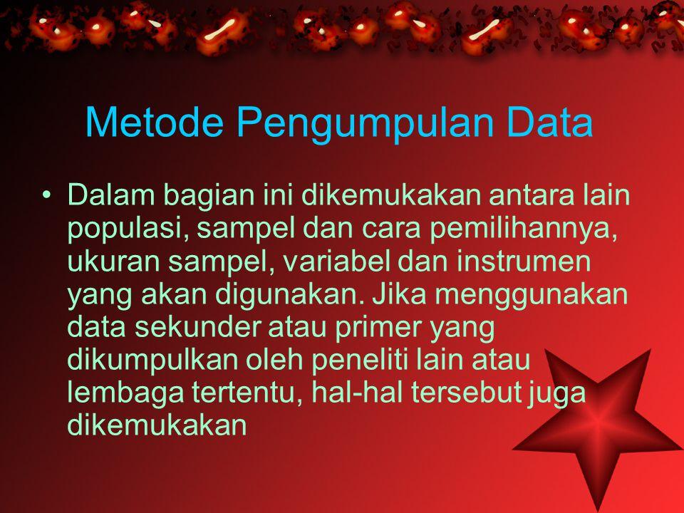 Metode Pengumpulan Data •Dalam bagian ini dikemukakan antara lain populasi, sampel dan cara pemilihannya, ukuran sampel, variabel dan instrumen yang a